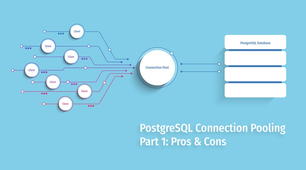 PostgreSQL Connection Pooling: Part 1 - Pros & Cons - ScaleGrid Blog