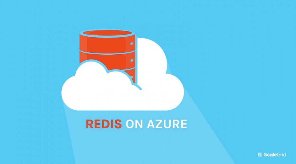 Redis Cloud Gets Easier with Fully Managed Hosting on Azure - ScaleGrid Press Release